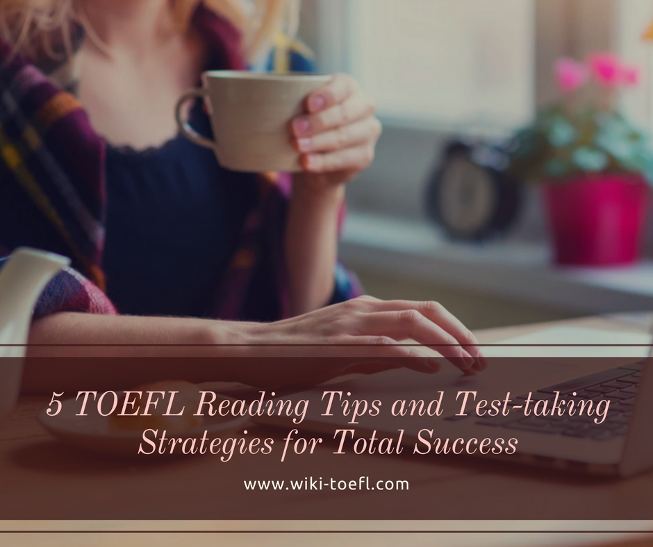 5 TOEFL Reading Tips and Test-taking Strategies for Total Success